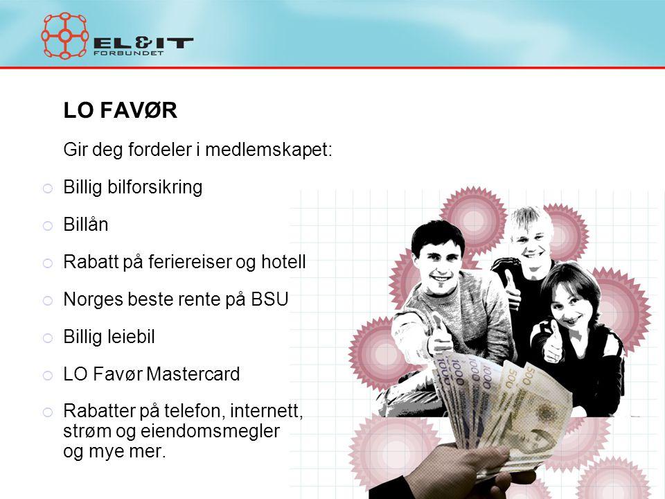 LO FAVØR Gir deg fordeler i medlemskapet:  Billig bilforsikring  Billån  Rabatt på feriereiser og hotell  Norges beste rente på BSU  Billig leieb