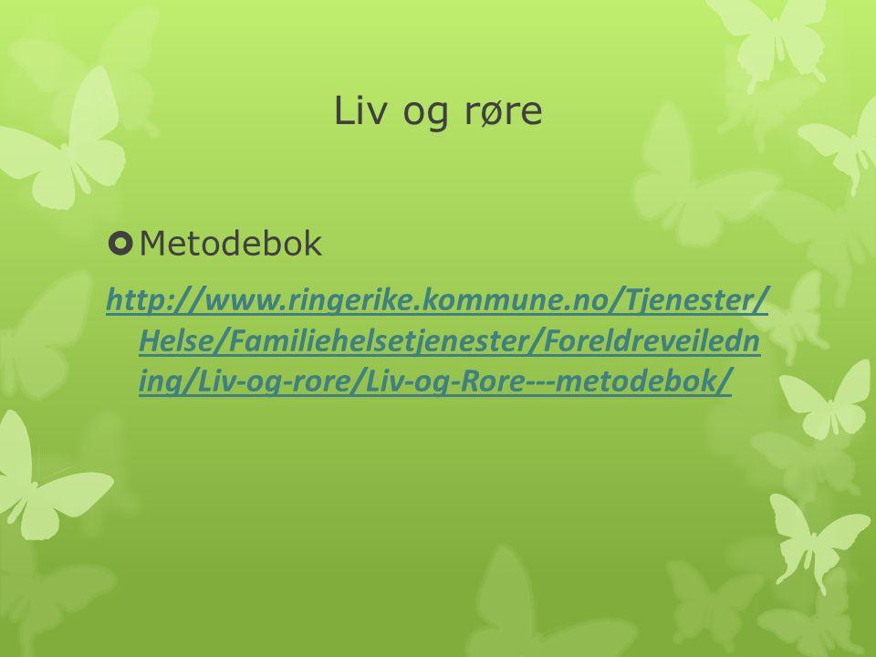 Liv og røre  Metodebok http://www.ringerike.kommune.no/Tjenester/ Helse/Familiehelsetjenester/Foreldreveiledn ing/Liv-og-rore/Liv-og-Rore---metodebok/