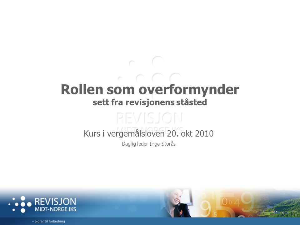 Rollen som overformynder sett fra revisjonens ståsted Kurs i vergemålsloven 20. okt 2010 Daglig leder Inge Storås