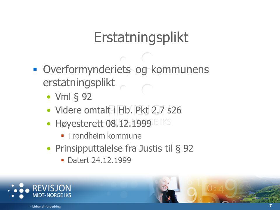 7 Erstatningsplikt  Overformynderiets og kommunens erstatningsplikt •Vml § 92 •Videre omtalt i Hb. Pkt 2.7 s26 •Høyesterett 08.12.1999  Trondheim ko