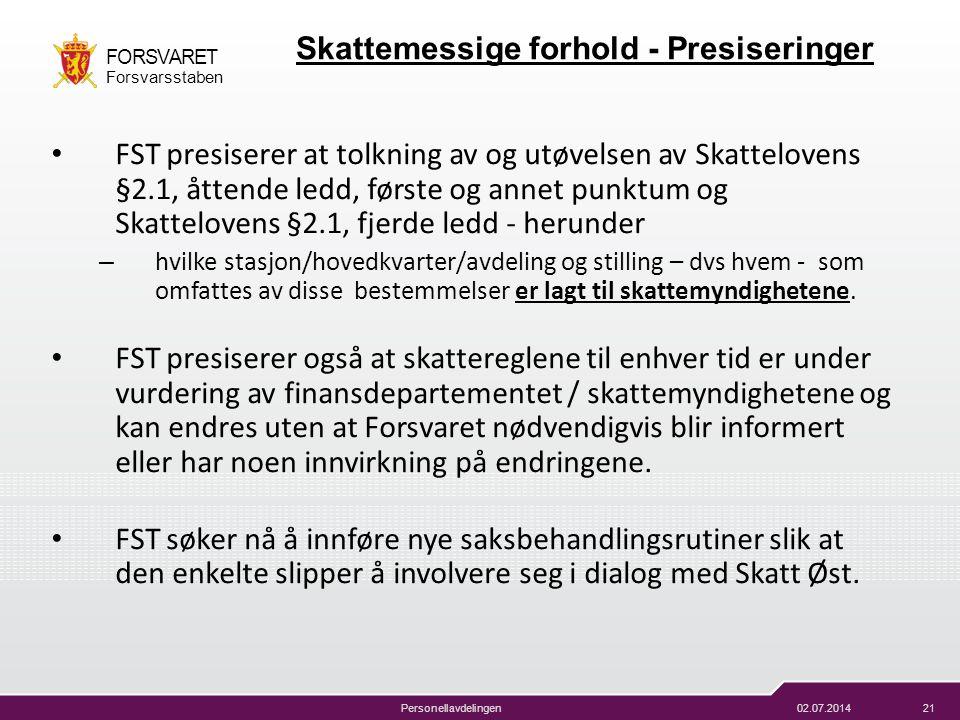 02.07.201421 FORSVARET Forsvarsstaben Personellavdelingen • FST presiserer at tolkning av og utøvelsen av Skattelovens §2.1, åttende ledd, første og a