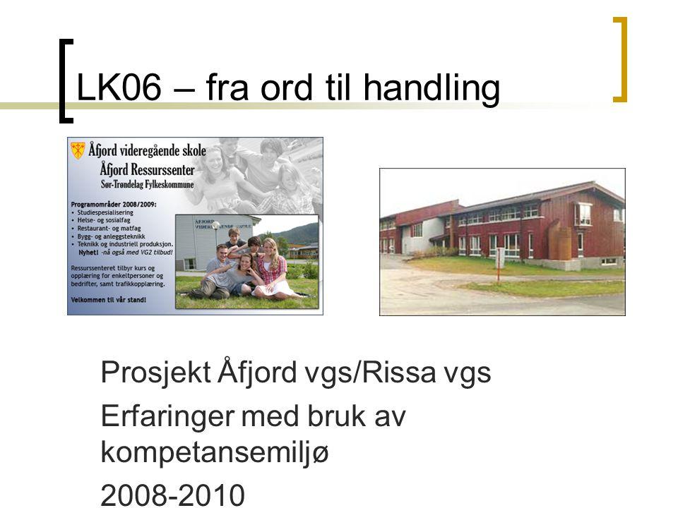 LK06 – fra ord til handling Prosjekt Åfjord vgs/Rissa vgs Erfaringer med bruk av kompetansemiljø 2008-2010