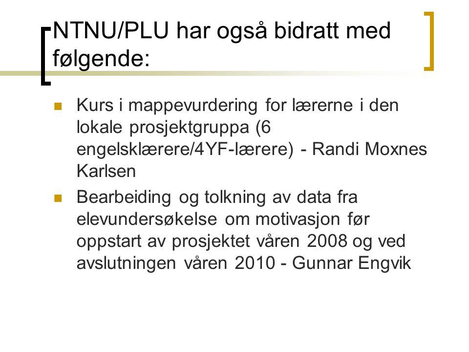 NTNU/PLU har også bidratt med følgende:  Kurs i mappevurdering for lærerne i den lokale prosjektgruppa (6 engelsklærere/4YF-lærere) - Randi Moxnes Ka