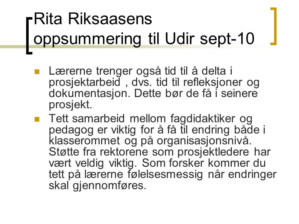 Rita Riksaasens oppsummering til Udir sept-10  Lærerne trenger også tid til å delta i prosjektarbeid, dvs. tid til refleksjoner og dokumentasjon. Det