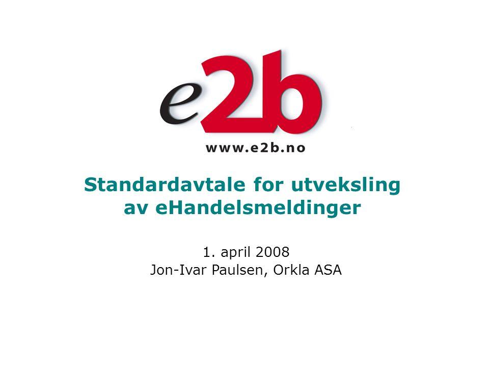 Standardavtale for utveksling av eHandelsmeldinger 1. april 2008 Jon-Ivar Paulsen, Orkla ASA