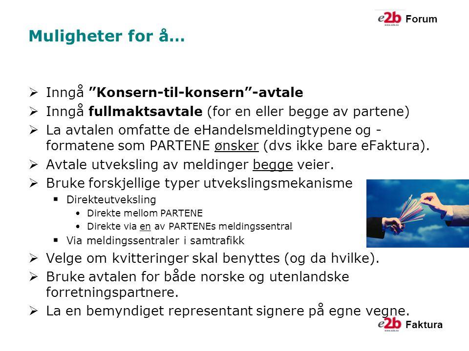 Forum Faktura Muligheter for å…  Inngå Konsern-til-konsern -avtale  Inngå fullmaktsavtale (for en eller begge av partene)  La avtalen omfatte de eHandelsmeldingtypene og - formatene som PARTENE ønsker (dvs ikke bare eFaktura).