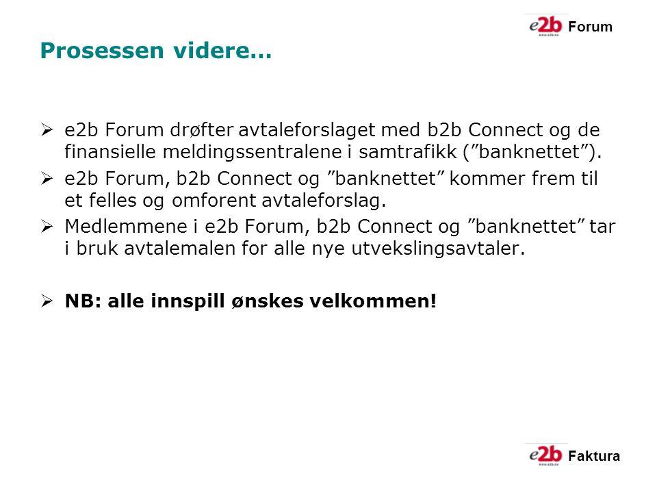 Forum Faktura Prosessen videre…  e2b Forum drøfter avtaleforslaget med b2b Connect og de finansielle meldingssentralene i samtrafikk ( banknettet ).
