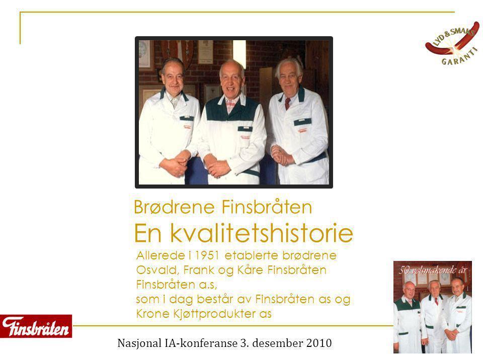Nasjonal IA-konferanse 3. desember 2010 Brødrene Finsbråten En kvalitetshistorie Allerede i 1951 etablerte brødrene Osvald, Frank og Kåre Finsbråten F