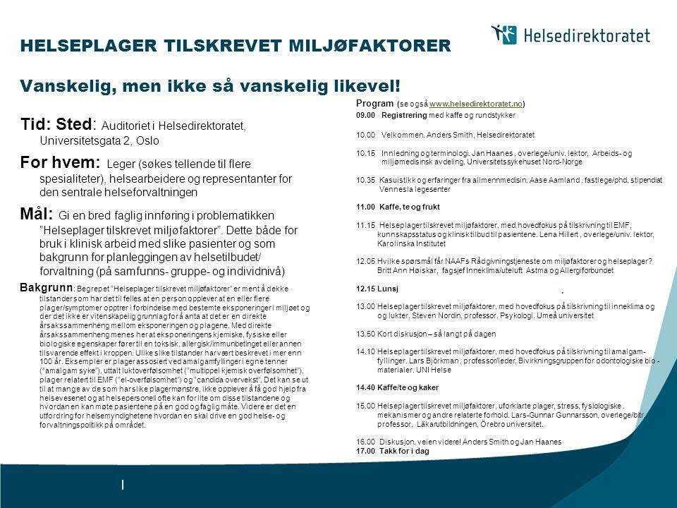 | HELSEPLAGER TILSKREVET MILJØFAKTORER Vanskelig, men ikke så vanskelig likevel!.