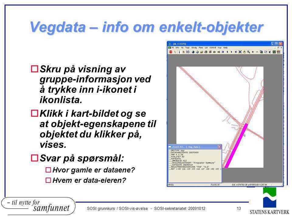 13SOSI grunnkurs / SOSI-vis-øvelse - SOSI-sekretariatet 20091012 Vegdata – info om enkelt-objekter oSkru på visning av gruppe-informasjon ved å trykke