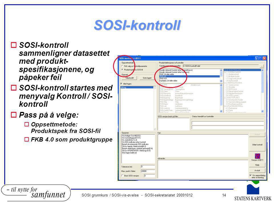 14SOSI grunnkurs / SOSI-vis-øvelse - SOSI-sekretariatet 20091012 SOSI-kontroll oSOSI-kontroll sammenligner datasettet med produkt- spesifikasjonene, o