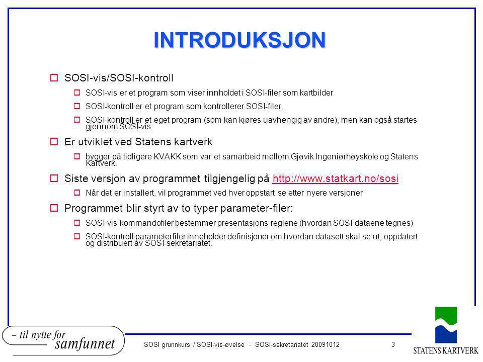 3SOSI grunnkurs / SOSI-vis-øvelse - SOSI-sekretariatet 20091012 INTRODUKSJON oSOSI-vis/SOSI-kontroll oSOSI-vis er et program som viser innholdet i SOS