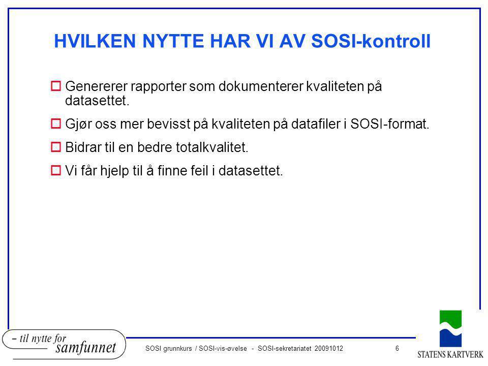 6SOSI grunnkurs / SOSI-vis-øvelse - SOSI-sekretariatet 20091012 HVILKEN NYTTE HAR VI AV SOSI-kontroll oGenererer rapporter som dokumenterer kvaliteten på datasettet.