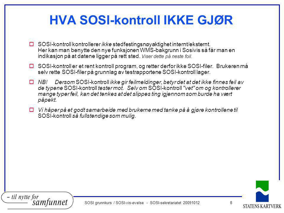 8SOSI grunnkurs / SOSI-vis-øvelse - SOSI-sekretariatet 20091012 HVA SOSI-kontroll IKKE GJØR oSOSI-kontroll kontrollerer ikke stedfestingsnøyaktighet i