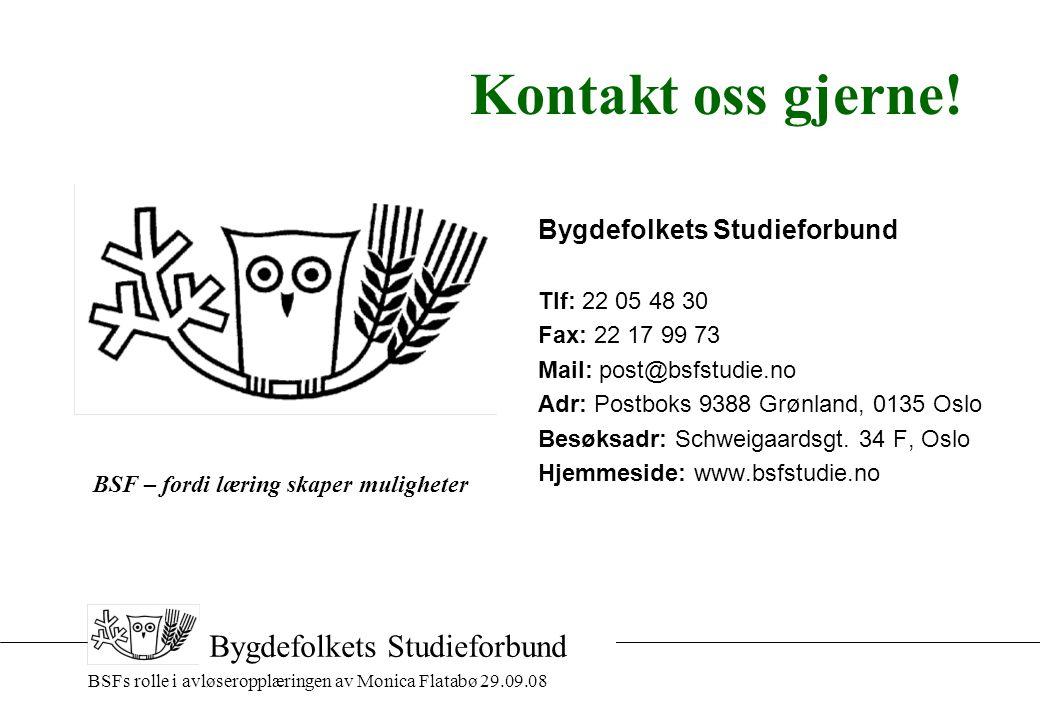 BSFs rolle i avløseropplæringen av Monica Flatabø 29.09.08 Bygdefolkets Studieforbund Kontakt oss gjerne.