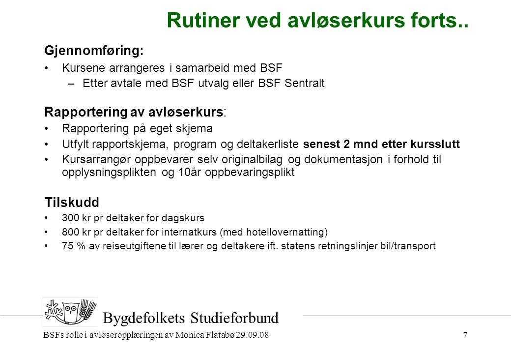 BSFs rolle i avløseropplæringen av Monica Flatabø 29.09.087 Bygdefolkets Studieforbund Rutiner ved avløserkurs forts..
