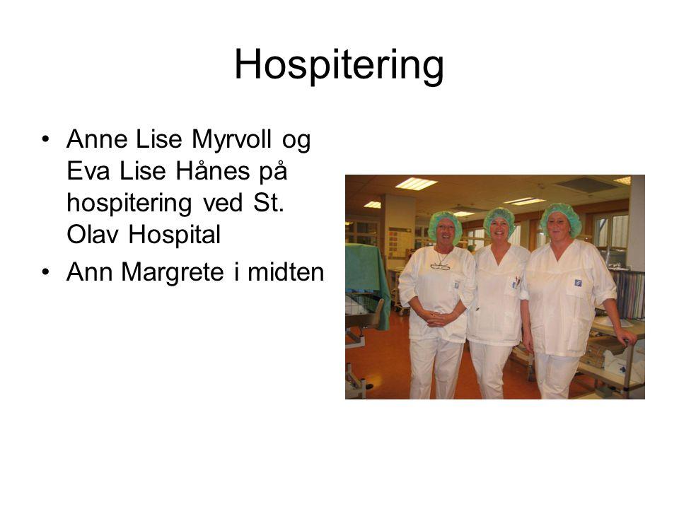 Hospitering •Anne Lise Myrvoll og Eva Lise Hånes på hospitering ved St. Olav Hospital •Ann Margrete i midten