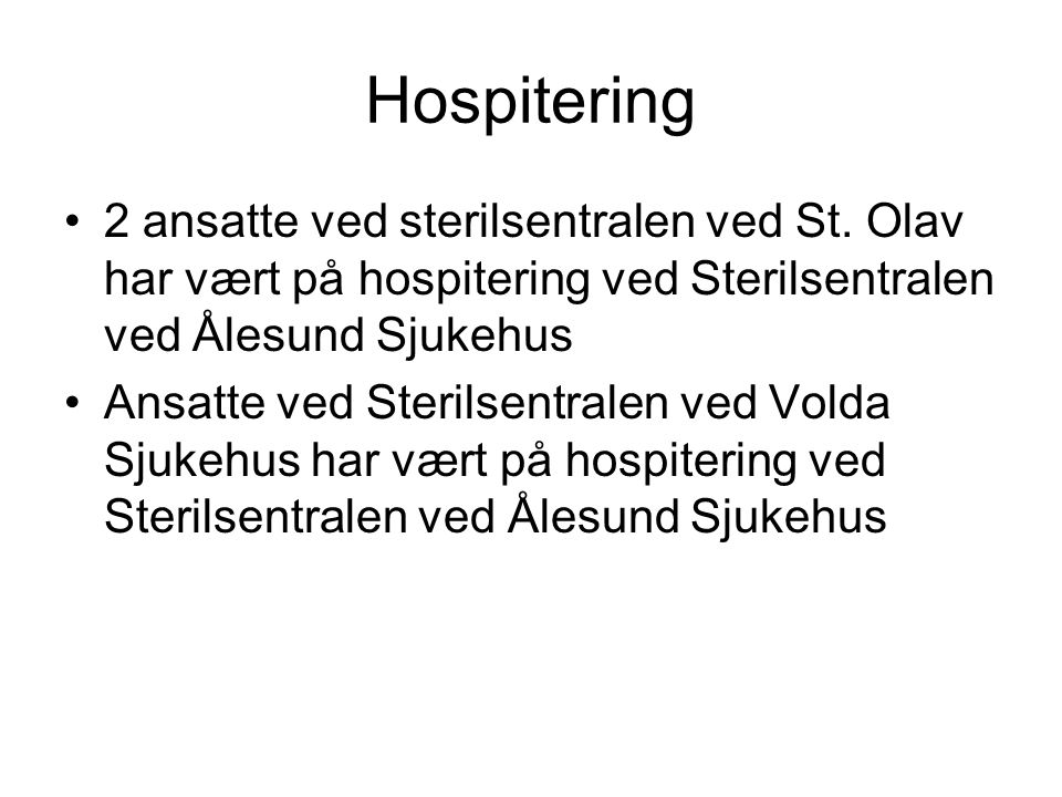 Hospitering •2 ansatte ved sterilsentralen ved St. Olav har vært på hospitering ved Sterilsentralen ved Ålesund Sjukehus •Ansatte ved Sterilsentralen