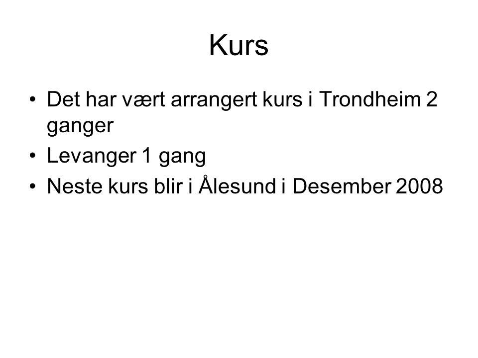 Kurs •Det har vært arrangert kurs i Trondheim 2 ganger •Levanger 1 gang •Neste kurs blir i Ålesund i Desember 2008