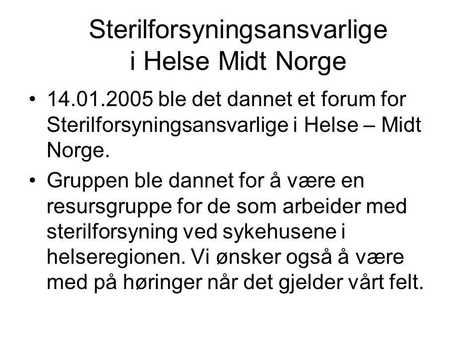 Sterilforsyningsansvarlige i Helse Midt Norge •14.01.2005 ble det dannet et forum for Sterilforsyningsansvarlige i Helse – Midt Norge. •Gruppen ble da