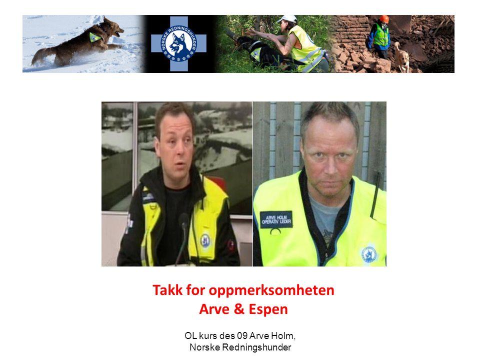 OL kurs des 09 Arve Holm, Norske Redningshunder T Takk for oppmerksomheten Arve & Espen