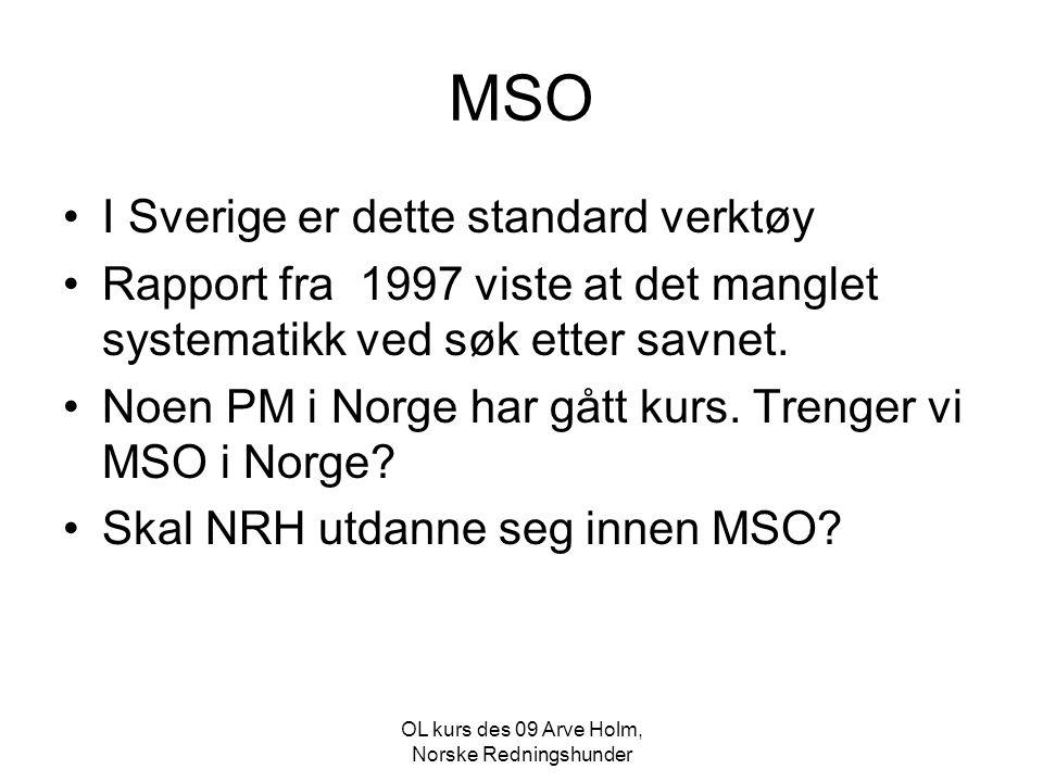 OL kurs des 09 Arve Holm, Norske Redningshunder MSO •I Sverige er dette standard verktøy •Rapport fra 1997 viste at det manglet systematikk ved søk et
