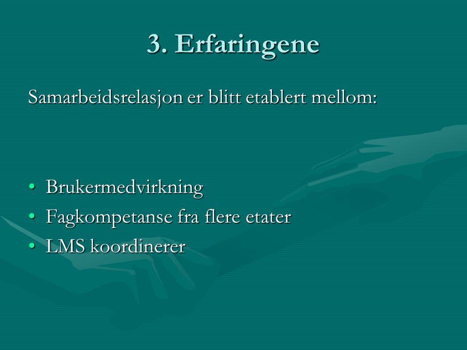 3. Erfaringene Samarbeidsrelasjon er blitt etablert mellom: •Brukermedvirkning •Fagkompetanse fra flere etater •LMS koordinerer