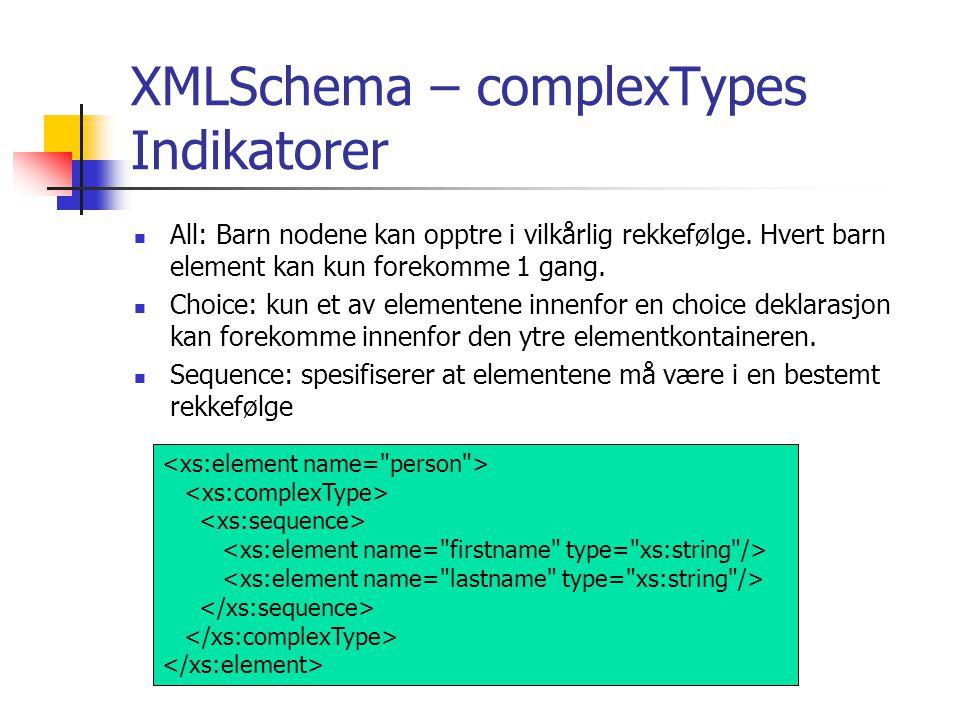 XMLSchema – complexTypes Indikatorer  All: Barn nodene kan opptre i vilkårlig rekkefølge.