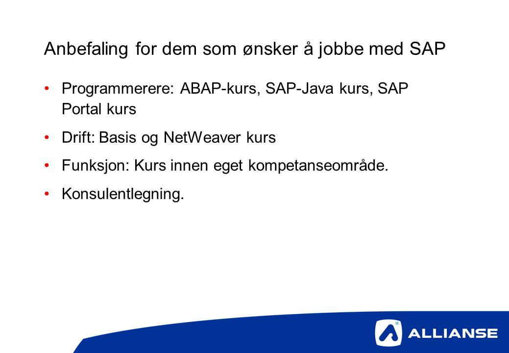 Anbefaling for dem som ønsker å jobbe med SAP •Programmerere: ABAP-kurs, SAP-Java kurs, SAP Portal kurs •Drift: Basis og NetWeaver kurs •Funksjon: Kur
