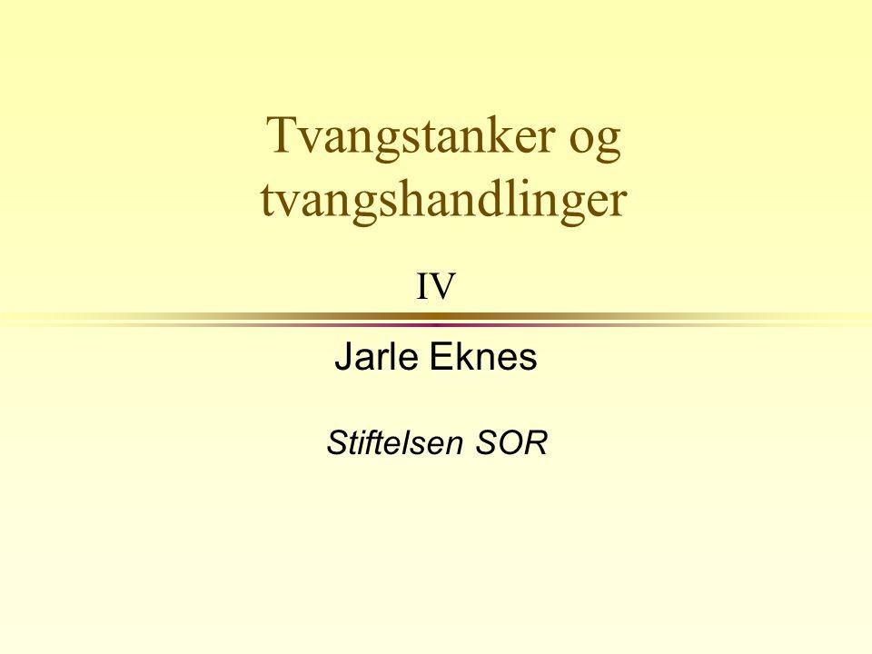 Tvangstanker og tvangshandlinger IV Jarle Eknes Stiftelsen SOR