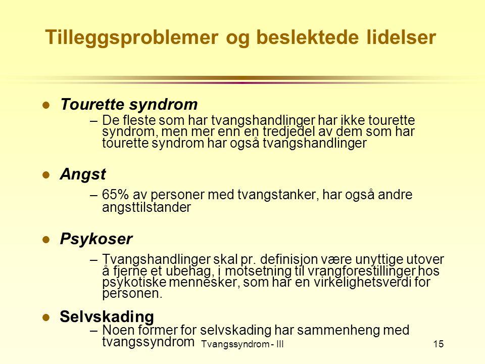 Tvangssyndrom - III15 Tilleggsproblemer og beslektede lidelser l Tourette syndrom –De fleste som har tvangshandlinger har ikke tourette syndrom, men m
