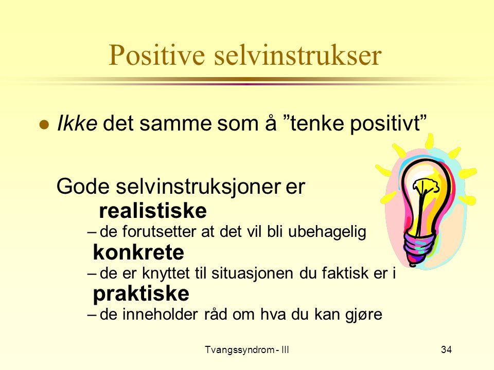 """Tvangssyndrom - III34 Positive selvinstrukser l Ikke det samme som å """"tenke positivt"""" Gode selvinstruksjoner er realistiske –de forutsetter at det vil"""