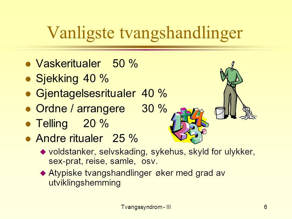 Tvangssyndrom - III6 Vanligste tvangshandlinger l Vaskeritualer50 % l Sjekking40 % l Gjentagelsesritualer40 % l Ordne / arrangere30 % l Telling20 % l