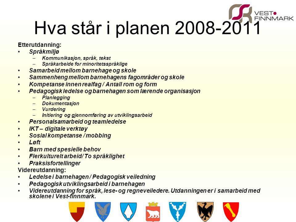 Hva står i planen 2008-2011 Etterutdanning: •Språkmiljø –Kommunikasjon, språk, tekst –Språkarbeide for minoritetsspråklige •Samarbeid mellom barnehage