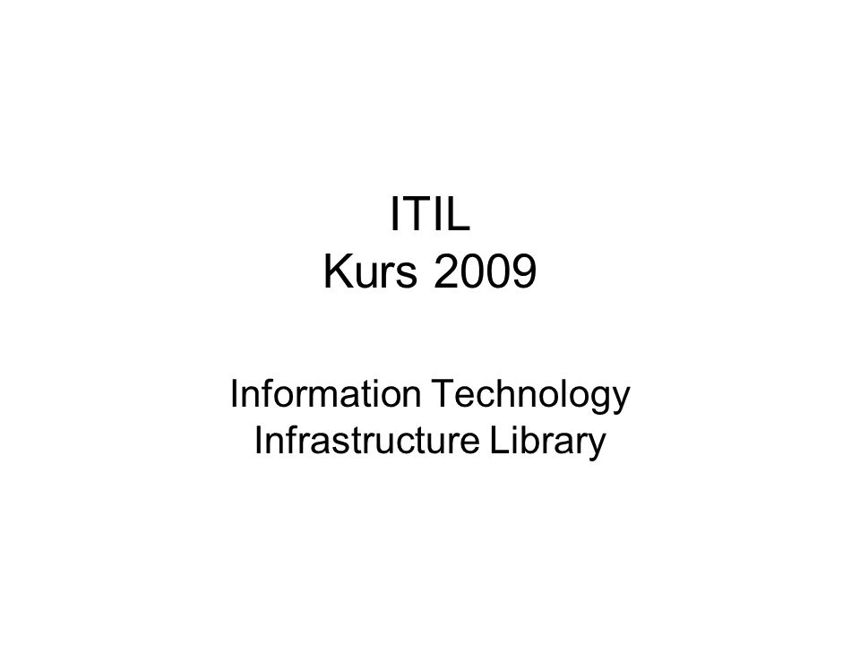 ITIL Kurs 2009 Information Technology Infrastructure Library