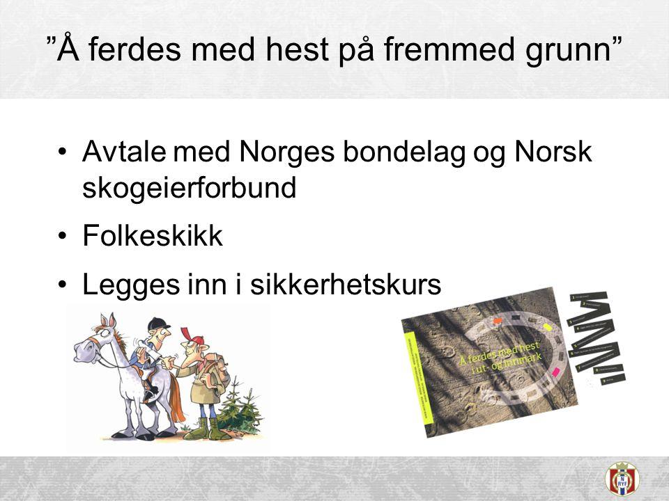 """""""Å ferdes med hest på fremmed grunn"""" •Avtale med Norges bondelag og Norsk skogeierforbund •Folkeskikk •Legges inn i sikkerhetskurs"""