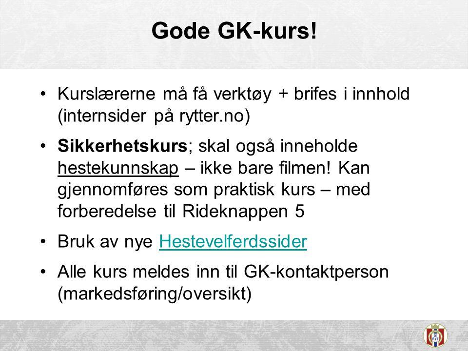 Gode GK-kurs! •Kurslærerne må få verktøy + brifes i innhold (internsider på rytter.no) •Sikkerhetskurs; skal også inneholde hestekunnskap – ikke bare
