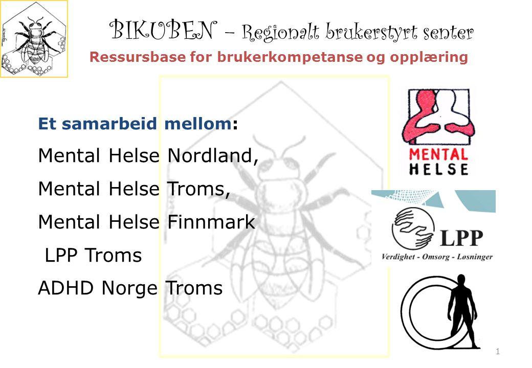 BIKUBEN – Regionalt brukerstyrt senter 1 Et samarbeid mellom: Mental Helse Nordland, Mental Helse Troms, Mental Helse Finnmark LPP Troms ADHD Norge Troms Ressursbase for brukerkompetanse og opplæring