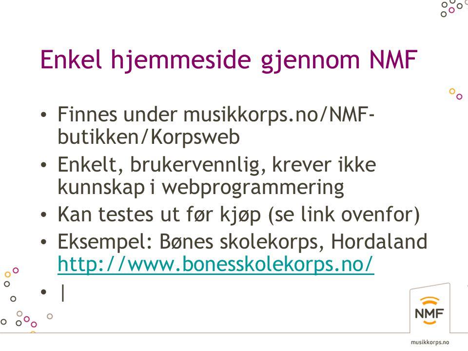 Enkel hjemmeside gjennom NMF • Finnes under musikkorps.no/NMF- butikken/Korpsweb • Enkelt, brukervennlig, krever ikke kunnskap i webprogrammering • Ka