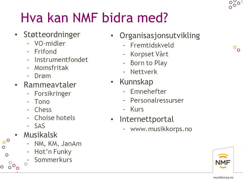 Hva kan NMF bidra med? • Støtteordninger –VO-midler –Frifond –Instrumentfondet –Momsfritak –Drøm • Rammeavtaler –Forsikringer –Tono –Chess –Choise hot