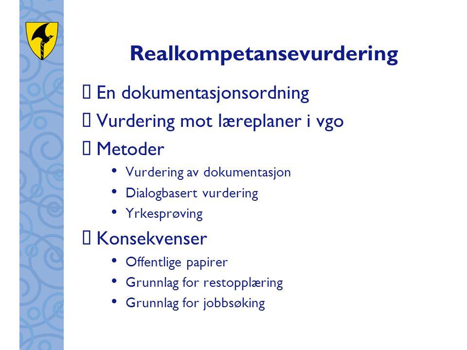 Realkompetansevurdering  En dokumentasjonsordning  Vurdering mot læreplaner i vgo  Metoder • Vurdering av dokumentasjon • Dialogbasert vurdering •