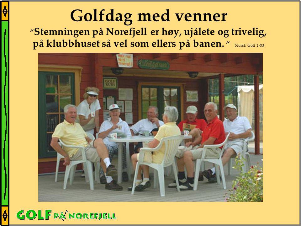 Golfdag med venner Stemningen på Norefjell er høy, ujålete og trivelig, på klubbhuset så vel som ellers på banen.