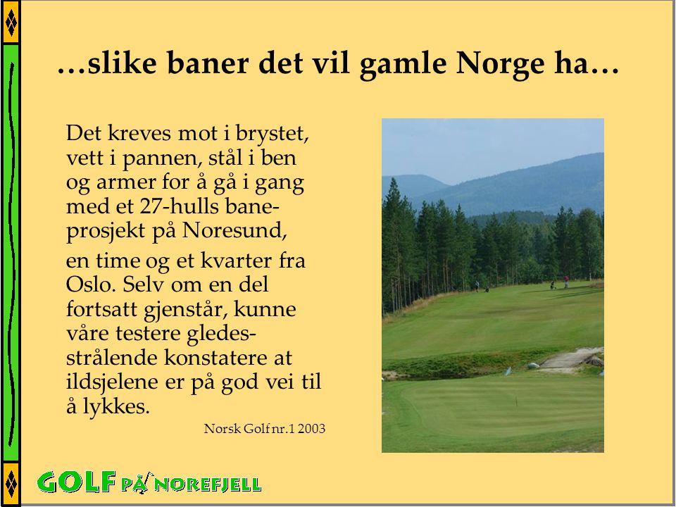 …slike baner det vil gamle Norge ha… Det kreves mot i brystet, vett i pannen, stål i ben og armer for å gå i gang med et 27-hulls bane- prosjekt på Noresund, en time og et kvarter fra Oslo.