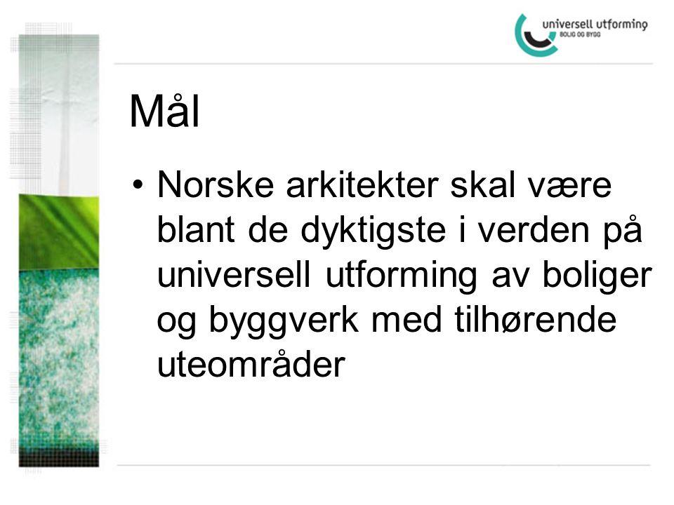 Mål •Norske arkitekter skal være blant de dyktigste i verden på universell utforming av boliger og byggverk med tilhørende uteområder