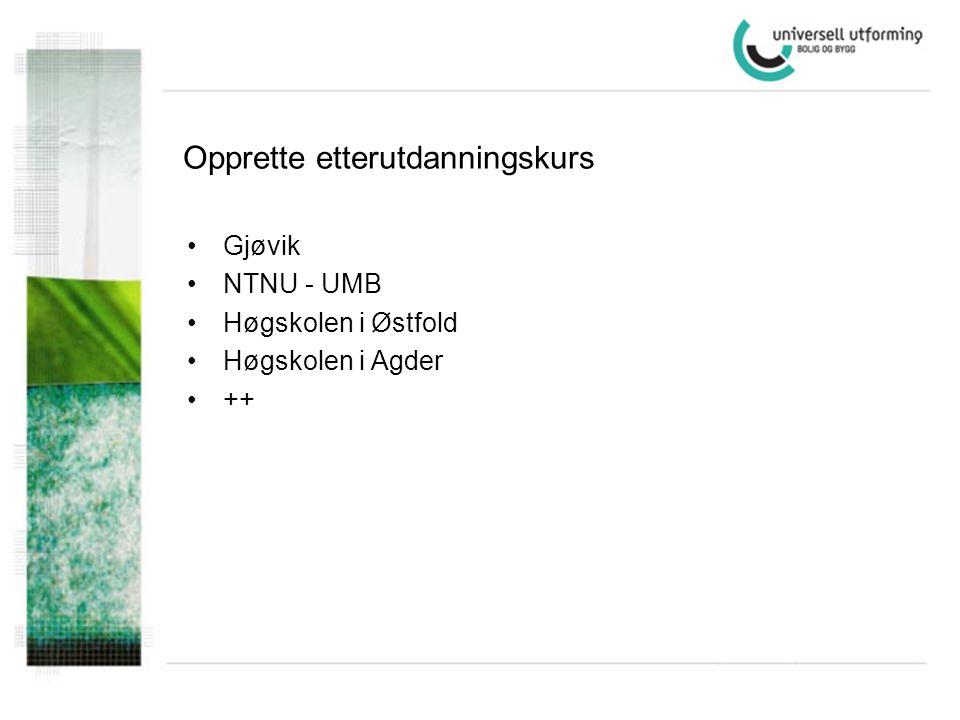 Opprette etterutdanningskurs •Gjøvik •NTNU - UMB •Høgskolen i Østfold •Høgskolen i Agder •++