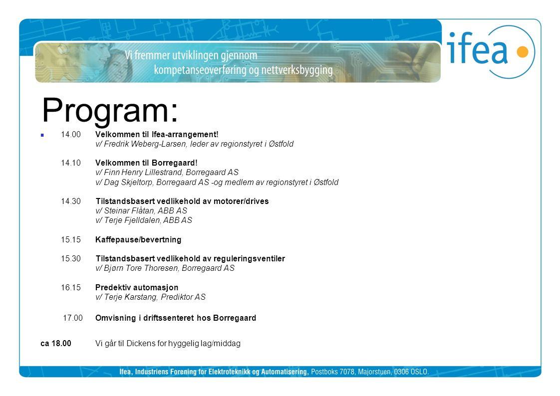 Program:  14.00Velkommen til Ifea-arrangement! v/ Fredrik Weberg-Larsen, leder av regionstyret i Østfold 14.10Velkommen til Borregaard! v/ Finn Henry