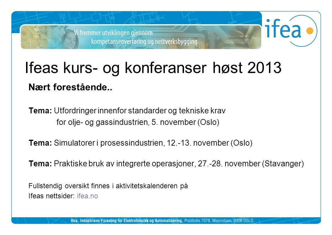 Ifeas kurs- og konferanser høst 2013 Nært forestående.. Tema: Utfordringer innenfor standarder og tekniske krav for olje- og gassindustrien, 5. novemb
