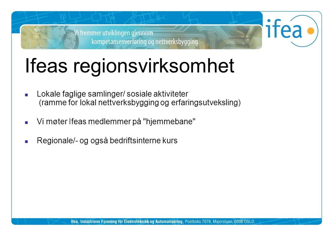 Ifeas regionsvirksomhet  Lokale faglige samlinger/ sosiale aktiviteter (ramme for lokal nettverksbygging og erfaringsutveksling)  Vi møter Ifeas medlemmer på hjemmebane  Regionale/- og også bedriftsinterne kurs