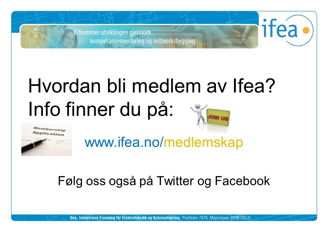 Hvordan bli medlem av Ifea? Info finner du på: www.ifea.no/medlemskap Følg oss også på Twitter og Facebook