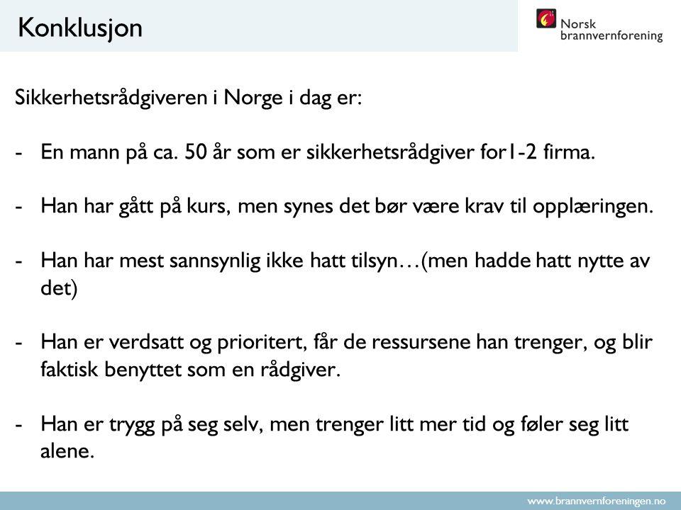 www.brannvernforeningen.no Konklusjon Sikkerhetsrådgiveren i Norge i dag er: -En mann på ca. 50 år som er sikkerhetsrådgiver for1-2 firma. -Han har gå
